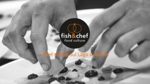 Fish&Chef 2018: le tappe bresciane dedicate alle eccellenze del Lago di Garda