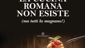 La cucina romana non esiste (ma tutti la magnano!)